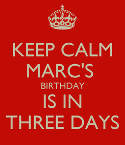 Poster: KEEP CALM MARC'S  BIRTHDAY IS IN THREE DAYS