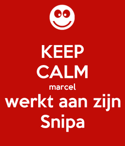 Poster: KEEP CALM marcel werkt aan zijn Snipa