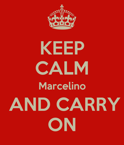 Poster: KEEP CALM Marcelino  AND CARRY ON