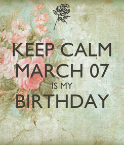 Poster: KEEP CALM MARCH 07 IS MY BIRTHDAY