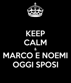 Poster: KEEP CALM & MARCO E NOEMI OGGI SPOSI