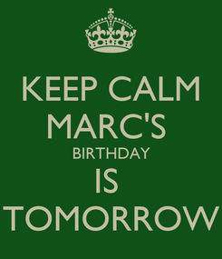 Poster: KEEP CALM MARC'S  BIRTHDAY IS  TOMORROW