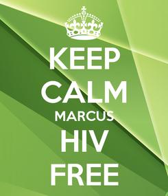 Poster: KEEP CALM MARCUS HIV FREE