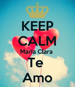 Poster: KEEP CALM Maria Clara  Te  Amo