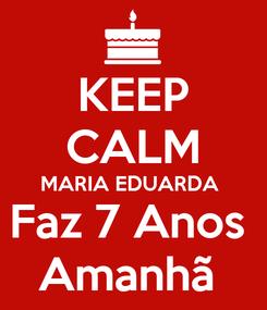 Poster: KEEP CALM MARIA EDUARDA  Faz 7 Anos  Amanhã