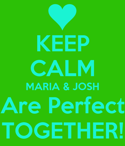Poster: KEEP CALM MARIA & JOSH Are Perfect TOGETHER!