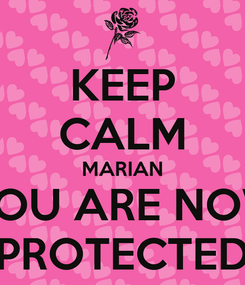 Poster: KEEP CALM MARIAN YOU ARE NOW PROTECTED