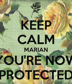Poster: KEEP CALM MARIAN YOU'RE NOW PROTECTED