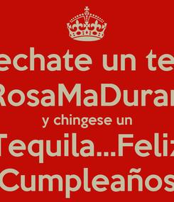Poster: KEEP CALM maricruz. y echate un tequila por tu cumpleaños  RosaMaDuran y chingese un Tequila...Feliz Cumpleaños