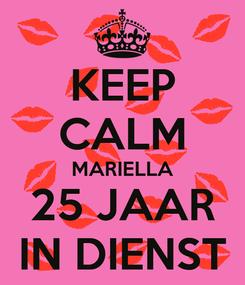 Poster: KEEP CALM MARIELLA 25 JAAR IN DIENST