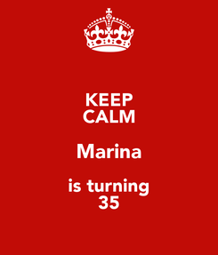 Poster: KEEP CALM Marina is turning 35
