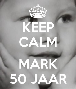 Poster: KEEP CALM  MARK 50 JAAR