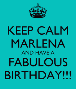Poster: KEEP CALM MARLENA AND HAVE A FABULOUS BIRTHDAY!!!
