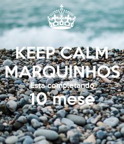 Poster: KEEP CALM MARQUINHOS Esta completando 10 mese