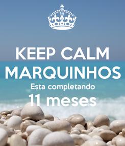 Poster: KEEP CALM MARQUINHOS Esta completando 11 meses