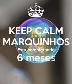 Poster: KEEP CALM MARQUINHOS Esta completando 6 meses