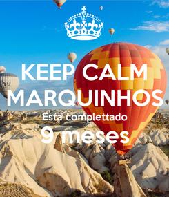 Poster: KEEP CALM MARQUINHOS Esta complettado 9 meses