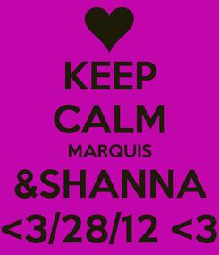 Poster: KEEP CALM MARQUIS &SHANNA <3/28/12 <3