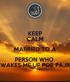 Poster: KEEP CALM MARRIED TO A PERSON WHO  WAKES ME UP FOR FAJR
