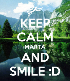 Poster: KEEP CALM MARTA AND SMILE :D