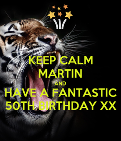 Poster: KEEP CALM MARTIN AND HAVE A FANTASTIC 50TH BIRTHDAY XX