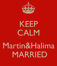 Poster: KEEP CALM  Martin&Halima  MARRIED