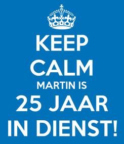 Poster: KEEP CALM MARTIN IS 25 JAAR IN DIENST!