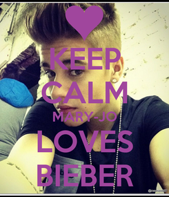 Poster: KEEP CALM MARY-JO LOVES BIEBER