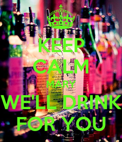 Poster: KEEP CALM MARY WE'LL DRINK FOR YOU