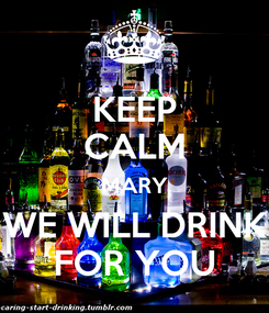 Poster: KEEP CALM MARY WE WILL DRINK FOR YOU