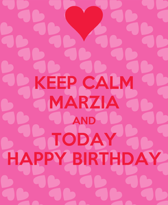 Poster: KEEP CALM MARZIA AND TODAY HAPPY BIRTHDAY