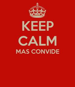 Poster: KEEP CALM MAS CONVIDE