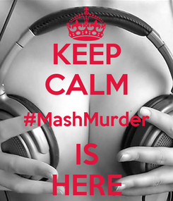 Poster: KEEP CALM #MashMurder IS HERE