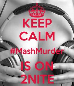 Poster: KEEP CALM #MashMurder IS ON 2NITE