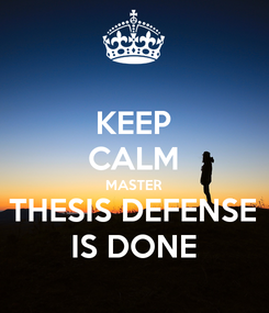 Poster: KEEP CALM MASTER THESIS DEFENSE IS DONE