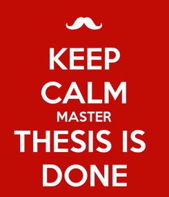 Poster: KEEP CALM MASTER THESIS IS  DONE