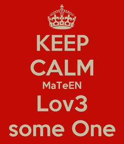 Poster: KEEP CALM MaTeEN Lov3 some One