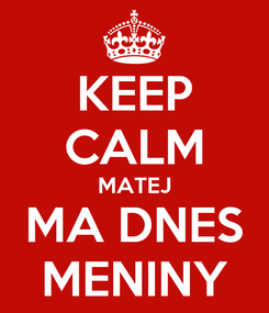 Poster: KEEP CALM MATEJ MA DNES MENINY