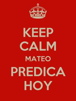 Poster: KEEP CALM MATEO PREDICA HOY