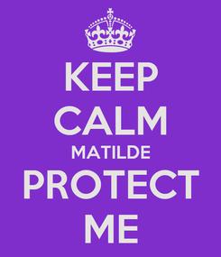 Poster: KEEP CALM MATILDE PROTECT ME