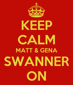 Poster: KEEP CALM MATT & GENA SWANNER ON