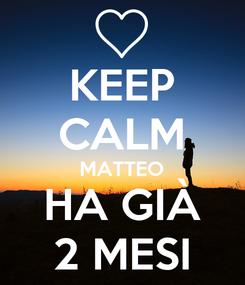 Poster: KEEP CALM MATTEO HA GIÀ 2 MESI