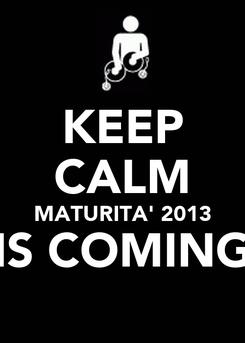 Poster: KEEP CALM MATURITA' 2013 IS COMING