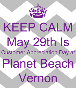 Poster: KEEP CALM May 29th Is Customer Appreciation Day at Planet Beach Vernon