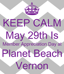 Poster: KEEP CALM May 29th Is Member Appreciation Day at Planet Beach Vernon