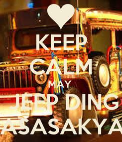 Poster: KEEP CALM MAY   JEEP DING MASASAKYAN