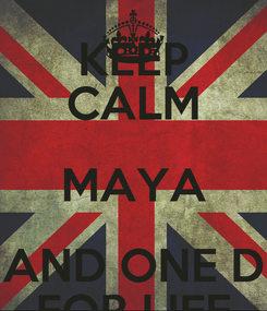 Poster: KEEP CALM MAYA AND ONE D FOR LIFE