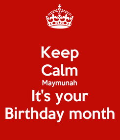 Poster: Keep Calm Maymunah It's your Birthday month