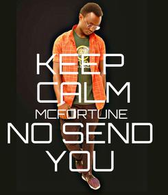 Poster: KEEP  CALM MCFORTUNE  NO SEND  YOU