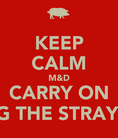 Poster: KEEP CALM M&D CARRY ON HOLDING THE STRAYS AGAIN